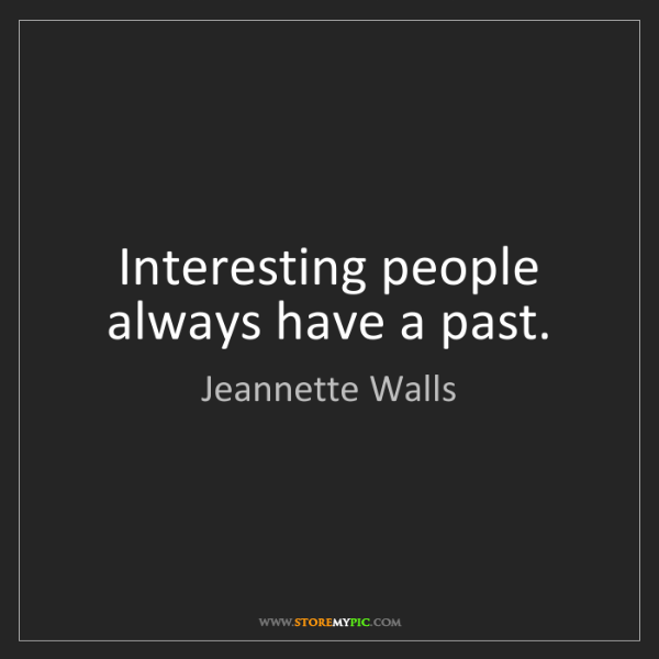 Jeannette Walls: Interesting people always have a past.