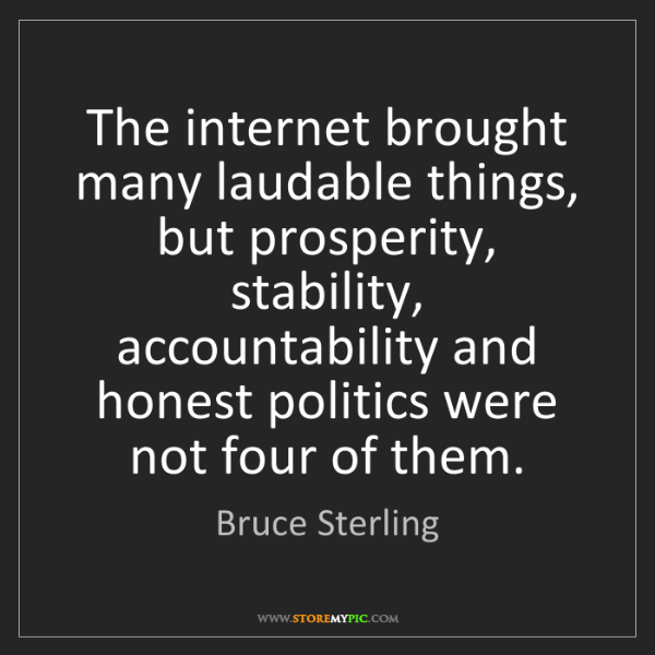 Bruce Sterling: The internet brought many laudable things, but prosperity,...