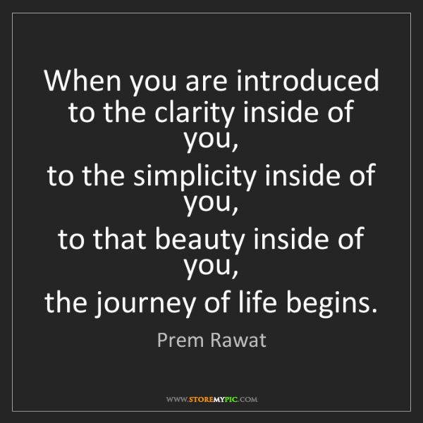 Prem Rawat: When you are introduced   to the clarity inside of you,...
