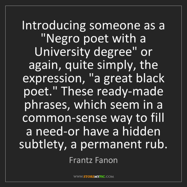 "Frantz Fanon: Introducing someone as a ""Negro poet with a University..."