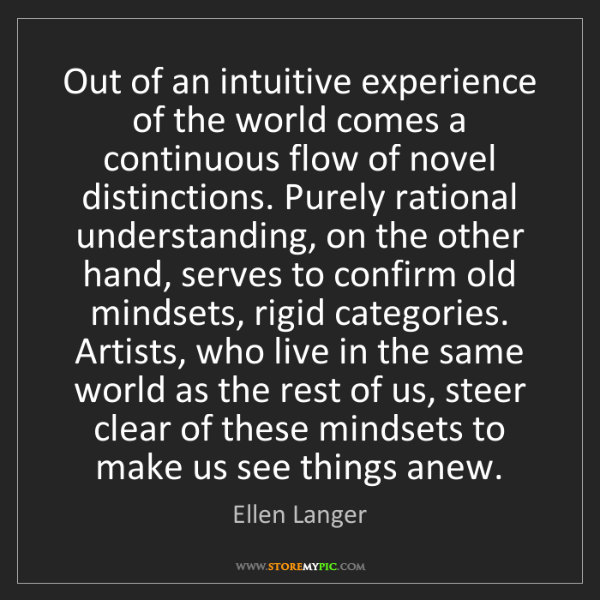 Ellen Langer: Out of an intuitive experience of the world comes a continuous...
