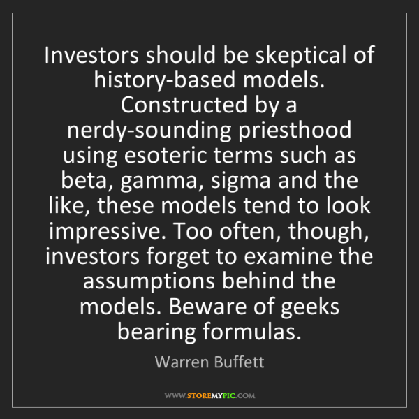 Warren Buffett: Investors should be skeptical of history-based models....