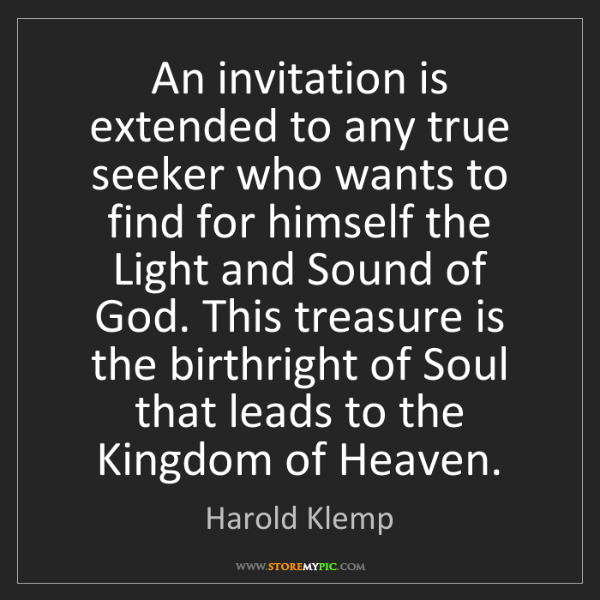 Harold Klemp: An invitation is extended to any true seeker who wants...