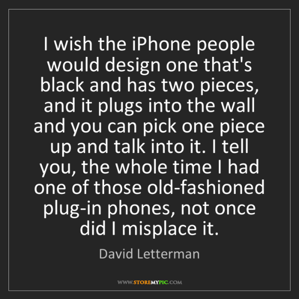 David Letterman: I wish the iPhone people would design one that's black...