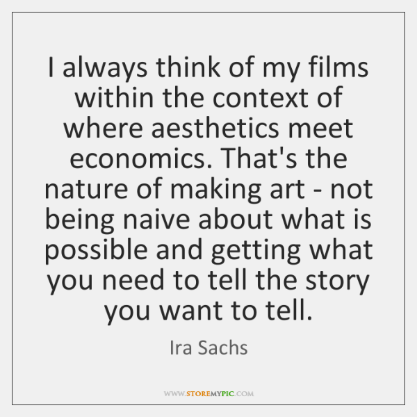I always think of my films within the context of where aesthetics ...