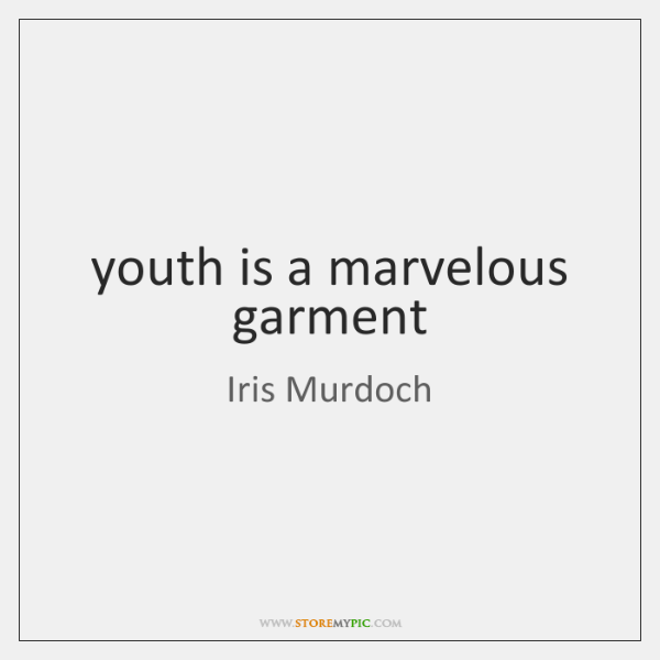 youth is a marvelous garment