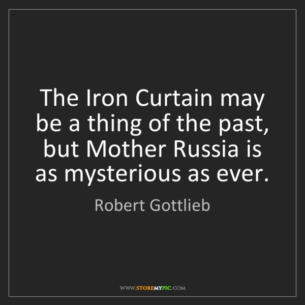 Robert Gottlieb: The Iron Curtain may be a thing of the past, but Mother...