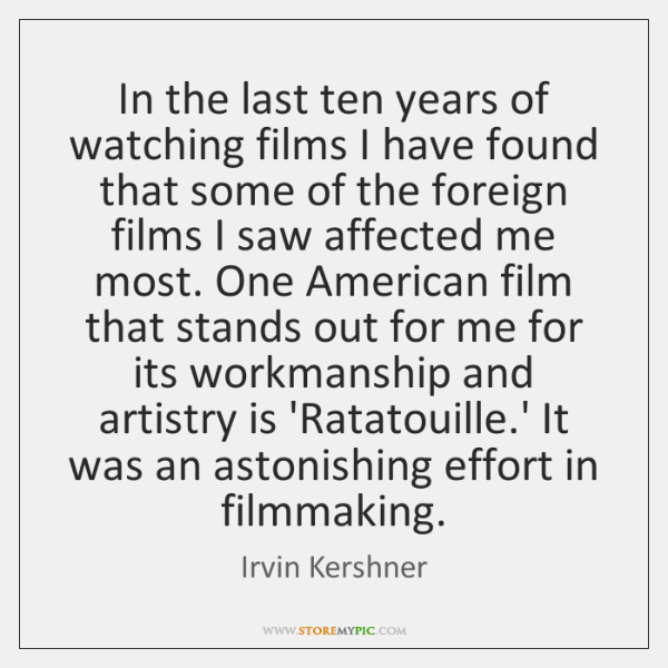 In the last ten years of watching films I have found that ...