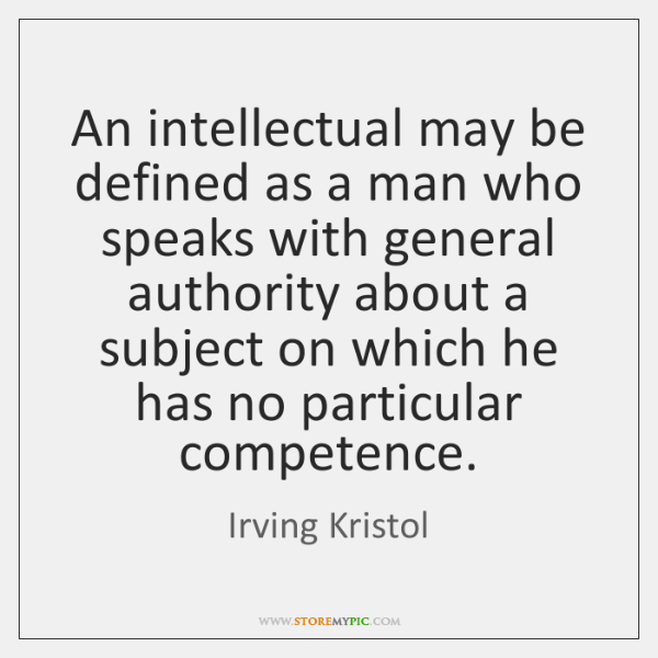 An intellectual may be defined as a man who speaks with general ...