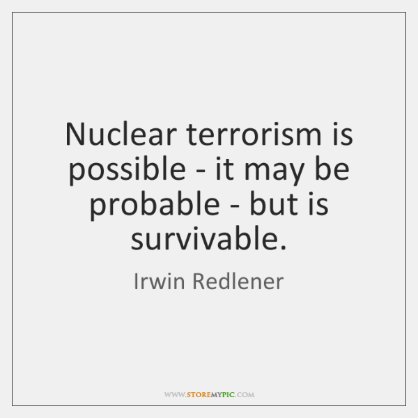 Nuclear terrorism is possible - it may be probable - but is ...