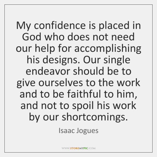 My confidence is placed in God who does not need our help ...