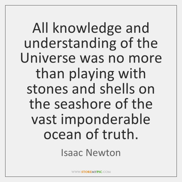 All knowledge and understanding of the Universe was no more than playing ...