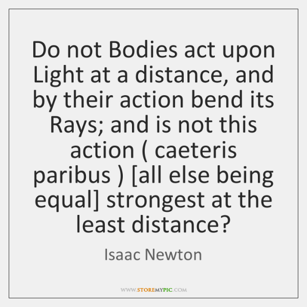 Do not Bodies act upon Light at a distance, and by their ...