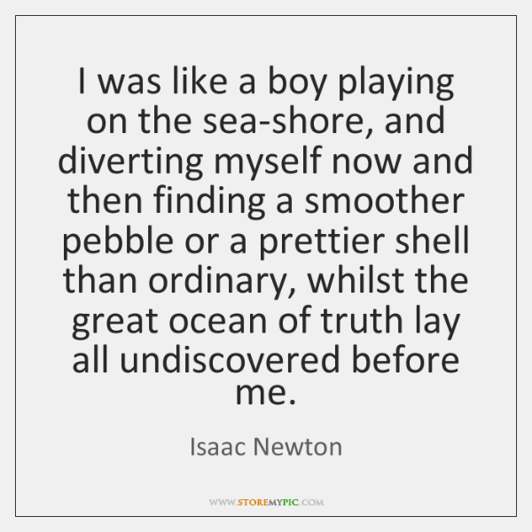I was like a boy playing on the sea-shore, and diverting myself ...