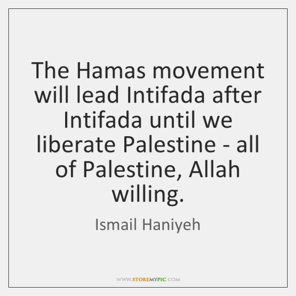 The Hamas movement will lead Intifada after Intifada until we liberate Palestine ...
