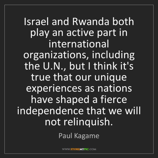 Paul Kagame: Israel and Rwanda both play an active part in international...