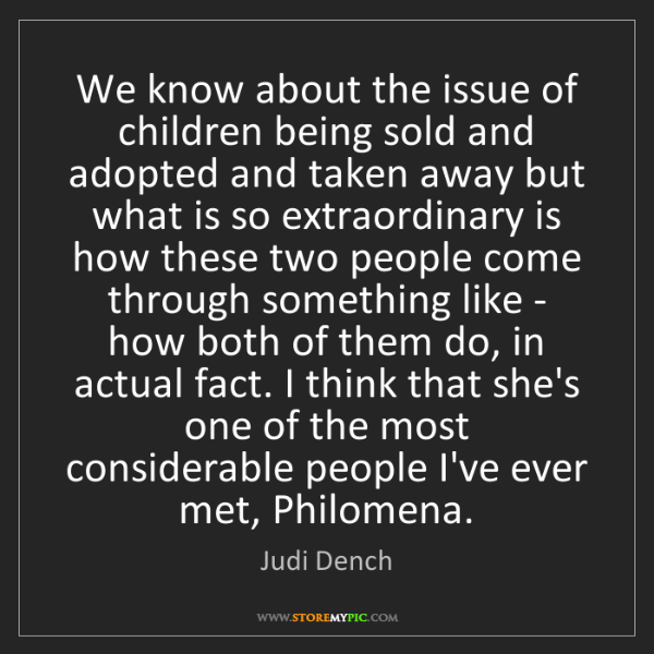 Judi Dench: We know about the issue of children being sold and adopted...