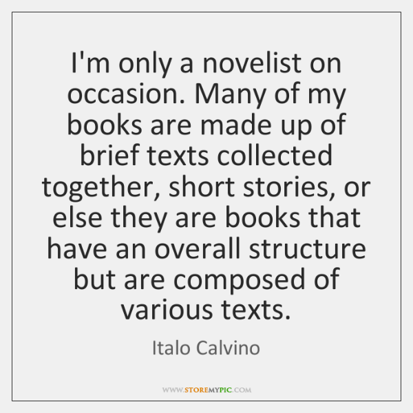 I'm only a novelist on occasion. Many of my books are made ...