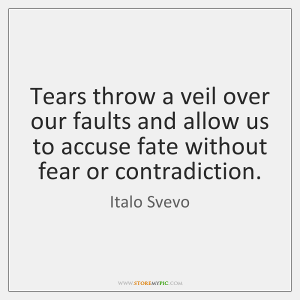 Tears throw a veil over our faults and allow us to accuse ...
