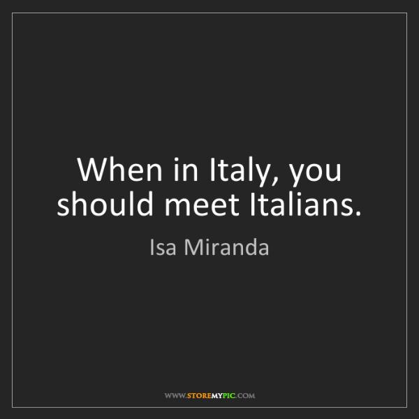 Isa Miranda: When in Italy, you should meet Italians.