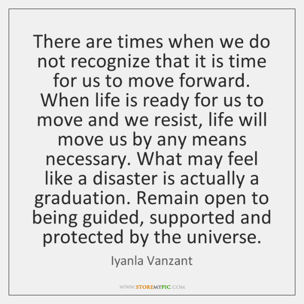 There are times when we do not recognize that it is time ...