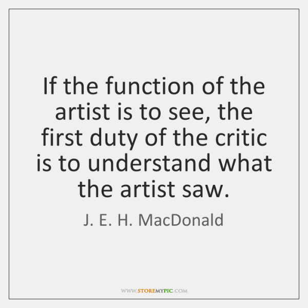 If the function of the artist is to see, the first duty ...