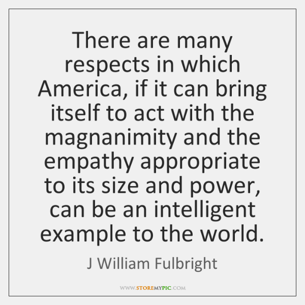 There are many respects in which America, if it can bring itself ...