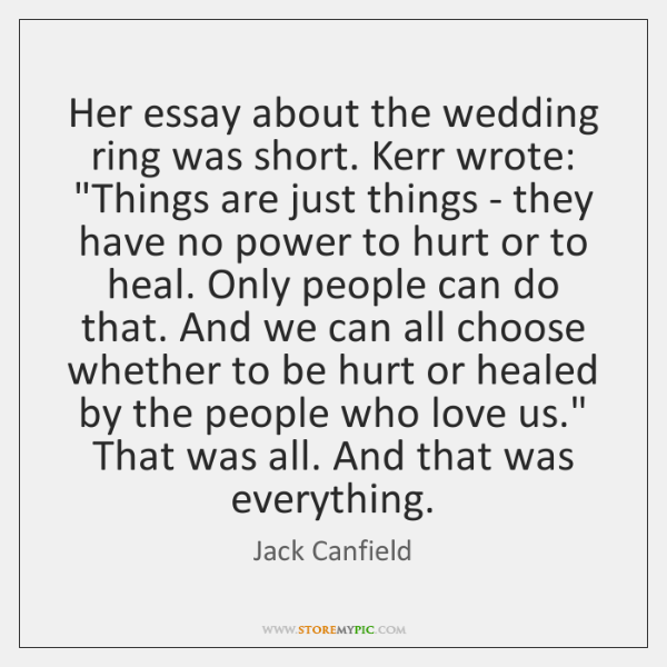 "Her essay about the wedding ring was short. Kerr wrote: ""Things are ..."