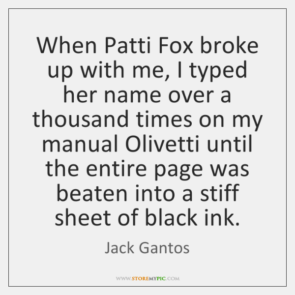When Patti Fox broke up with me, I typed her name over ...