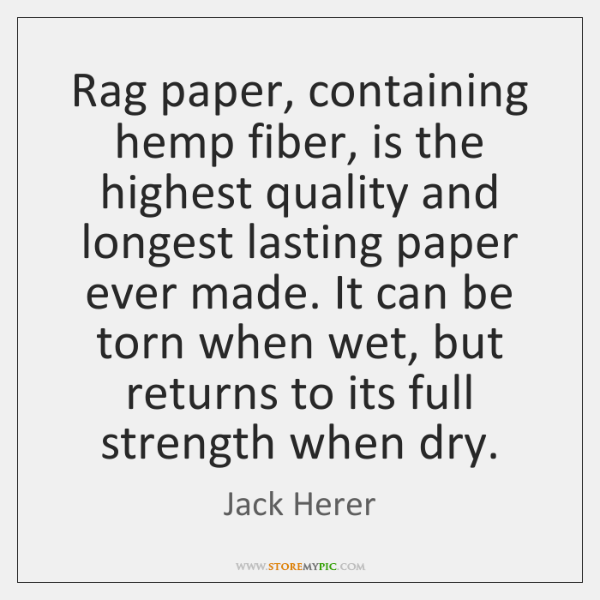 Rag paper, containing hemp fiber, is the highest quality and longest lasting ...