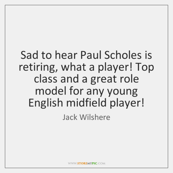 Sad to hear Paul Scholes is retiring, what a player! Top class ...