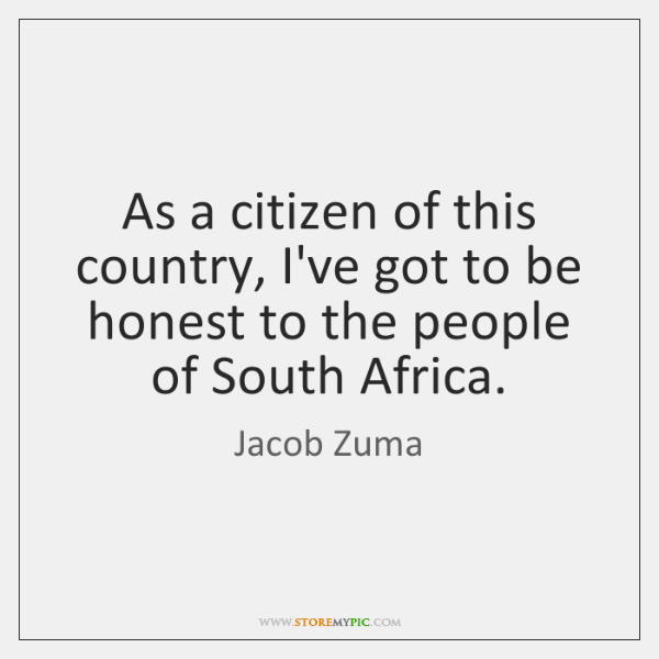 As a citizen of this country, I've got to be honest to ...