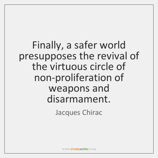 Finally, a safer world presupposes the revival of the virtuous circle of ...
