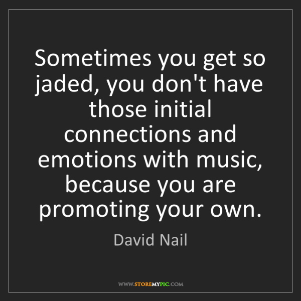 David Nail: Sometimes you get so jaded, you don't have those initial...