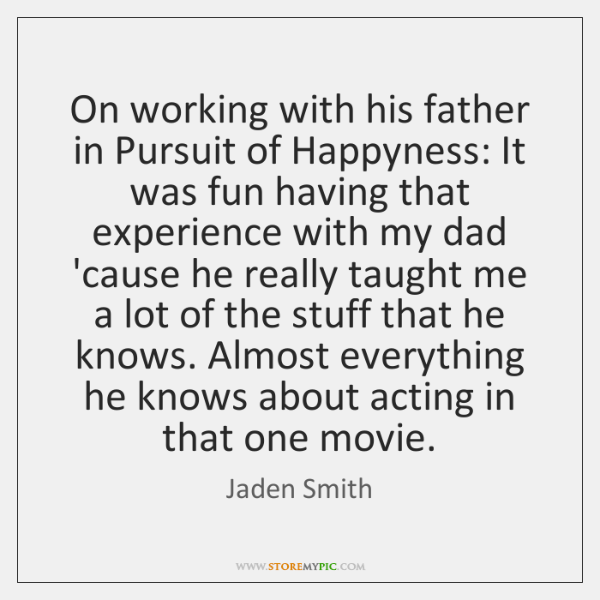 On working with his father in Pursuit of Happyness: It was fun ...