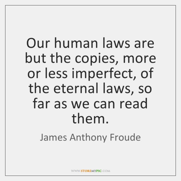 Our human laws are but the copies, more or less imperfect, of ...
