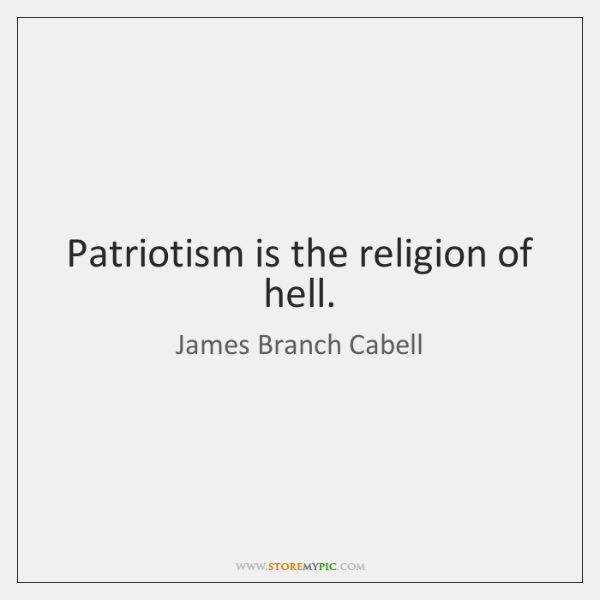 Patriotism is the religion of hell.