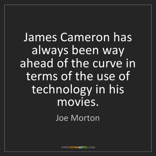 Joe Morton: James Cameron has always been way ahead of the curve...