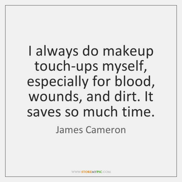 I always do makeup touch-ups myself, especially for blood, wounds, and dirt. ...