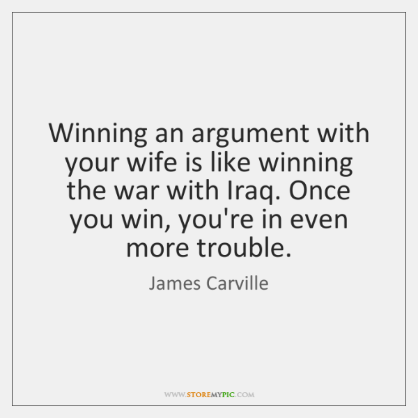 Winning an argument with your wife is like winning the war with ...