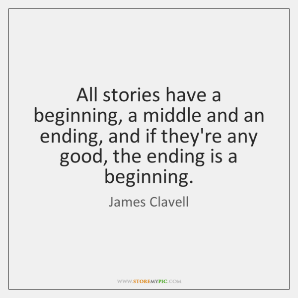 All stories have a beginning, a middle and an ending, and if ...