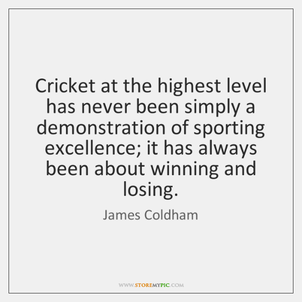 Cricket at the highest level has never been simply a demonstration of ...