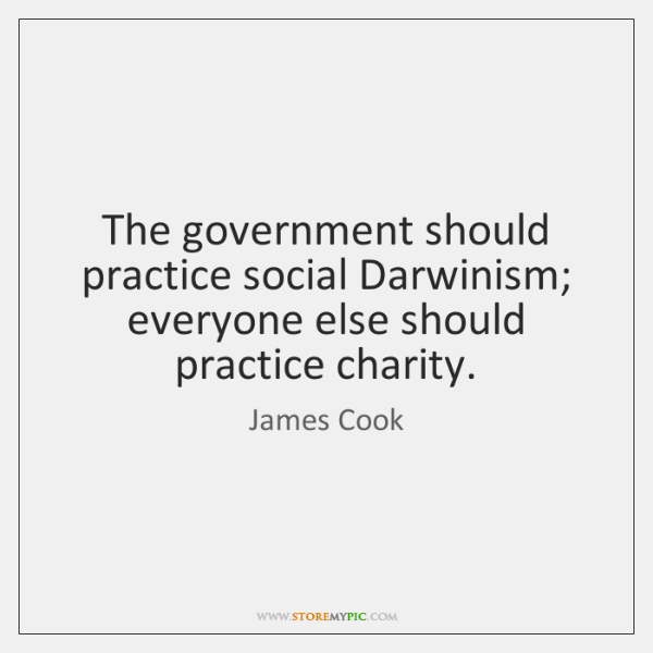 The government should practice social Darwinism; everyone else should practice charity.