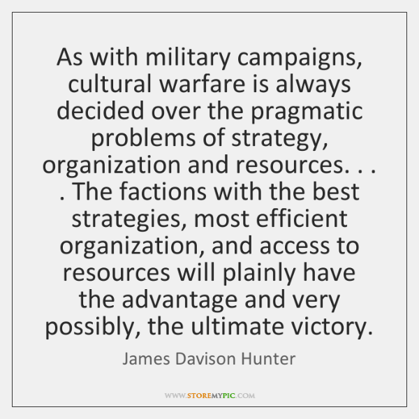 As with military campaigns, cultural warfare is always decided over the pragmatic ...