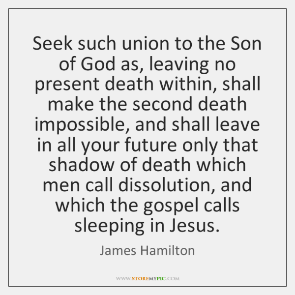 Seek such union to the Son of God as, leaving no present ...