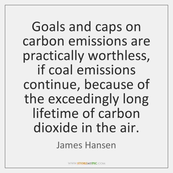 Goals and caps on carbon emissions are practically worthless, if coal emissions ...