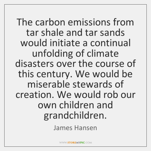 The carbon emissions from tar shale and tar sands would initiate a ...