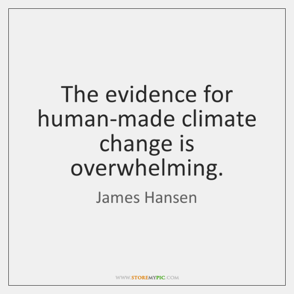 The evidence for human-made climate change is overwhelming.