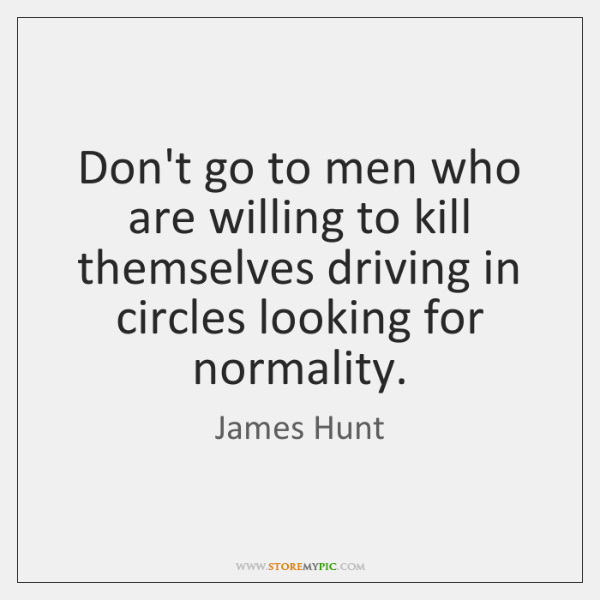 Don't go to men who are willing to kill themselves driving in ...