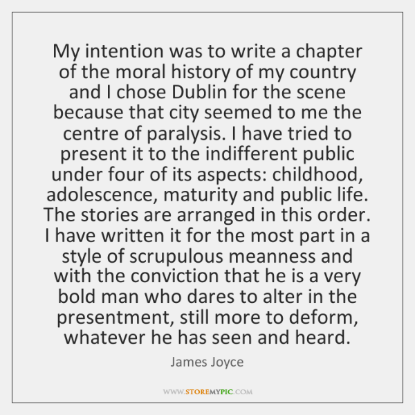 My intention was to write a chapter of the moral history of ...